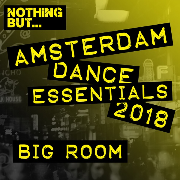 VA - Nothing But... Amsterdam Dance Essentials 2018 Big Room (2018) MP3