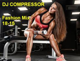 Dj Compressor - Fashion Mix 18-15 (2018) MP3