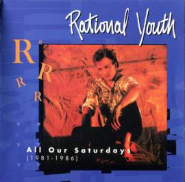 Rational Youth - All Our Saturdays (1981-1986) [Compilation] (1996) MP3