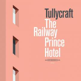 Tullycraft - The Railway Prince Hotel (2019) MP3