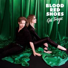 Blood Red Shoes - Get Tragic (2019) MP3