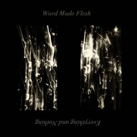 Word Made Flesh - Everything and Nothing (2019) MP3