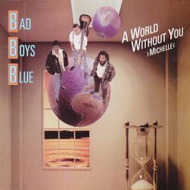 Bad Boys Blue - A World Without You ›Michelle‹ (1988) FLAC