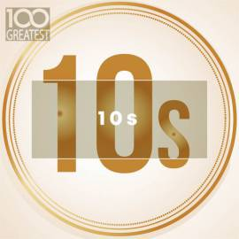 VA - 100 Greatest 10s : The Best Songs of Last Decade (2019) MP3